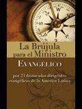 La Brujula Para El Ministro Evangelico: Por 23 Destacados Dirigentes Evangelicos de La America Latina