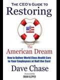 CEO's Guide to Restoring the American Dream: How to Deliver World Class Healthcare to Your Employees at Half the Cost