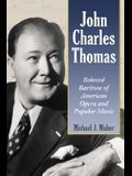 John Charles Thomas: Beloved Baritone of American Opera and Popular Music