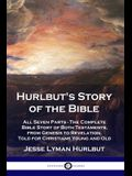 Hurlbut's Story of the Bible: All Seven Parts - The Complete Bible Story of Both Testaments, from Genesis to Revelation, Told for Christians Young a