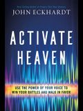 Activate Heaven: Use the Power of Your Voice to Win Your Battles and Walk in Favor
