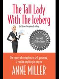 Tall Lady with the Iceberg: The Power of Metaphor to Sell, Persuade & Explain Anything to Anyone (Expanded Edition of Metaphorically Selling)