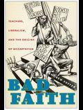 Bad Faith: Teachers, Liberalism, and the Origins of McCarthyism