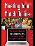 Meeting Your Match Online: The Complete Guide to Internet Dating and Dating Services--Including True Life Date Stories