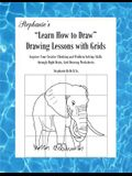 Stephanie's Learn How to Draw Drawing Lessons with Grids: Improve Your Creative Thinking and Problem Solving Skills through Right Brain, Grid Drawin