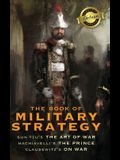 The Book of Military Strategy: Sun Tzu's The Art of War, Machiavelli's The Prince, and Clausewitz's On War (Annotated) (Deluxe Library Binding)