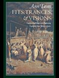 Fits, Trances, and Visions: Experiencing Religion and Explaining Experience from Wesley to James