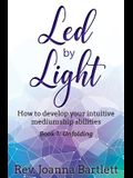 Led by Light: How to develop your intuitive mediumship abilities, Book 1: Unfolding