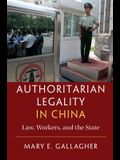Authoritarian Legality in China: Law, Workers, and the State