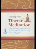 Tibetan Meditation: Practical Teachings and Step-By-Steo Exercises on How to Live in Harmony, Peace, and Ha[[iness
