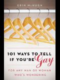 101 Ways to Tell If You're Gay: For Any Man or Woman Who's Wondering