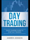 Day Trading: Quick Starters Guide To Day Trading
