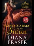Wanted, A Baby by the Sheikh: Large Print