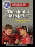 Then Junior Said to Jeff. . .: The Best NASCAR Stories Ever Told [With CD]