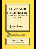 Love and Freindship and other Early Works (Cactus Classics Large Print): 16 Point Font; Large Text; Large Type; Love and Friendship