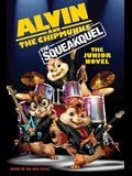 Alvin and the Chipmunks: The Squeakquel: The Junior Novel (Alvin and the Chipmunks: the Squeakuel)