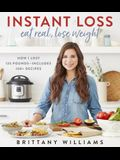 Instant Loss: Eat Real, Lose Weight: How I Lost 125 Pounds--Includes 100+ Recipes
