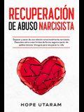 Recuperación de Abuso Narcisista: Separar y sanar de una relación emocionalmente narcisista. Descubra cómo crear límites de forma segura a partir de p