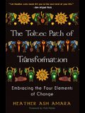 Toltec Path of Transformation: Embracing the Four Elements of Change