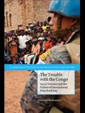 The Trouble with the Congo: Local Violence and the Failure of International Peacebuilding (Cambridge Studies in International Relations)