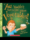 You Wouldn't Want to Live Without Vegetables! (You Wouldn't Want to Live Without...)