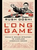 The Long Game: China's Grand Strategy to Displace American Order
