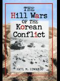The Hill Wars of the Korean Conflict: A Dictionary of Hills, Outposts and Other Sites of Military Action