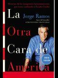 La Otra Cara de America / The Other Face of America Spa: Historias de Los Immigrantes Latinoamericanos Que Estan Cambiando a Estados Unidos
