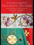 Church Linen, Vestments and Textiles: A Practical Guide to Their Use and Care