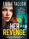 Her Revenge: An absolutely gripping and gritty crime thriller about betrayal, revenge and family secrets