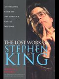 The Lost Work Of Stephen King: A Guide to Unpublished Manuscripts, Story Fragments, Alternative Versions, and Oddities