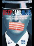 Deep Dark Blue: My Story of Surviving Sexual Assault in the Military