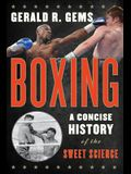 Boxing: A Concise History of the Sweet Science