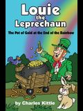 Louie the Leprechaun: The Pot of Gold at the End of the Rainbow