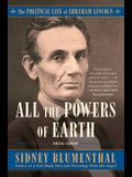 All the Powers of Earth, Volume 3: The Political Life of Abraham Lincoln Vol. III, 1856-1860
