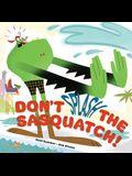 Don't Splash the Sasquatch! (a Sasquatch Picture Book)