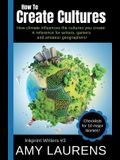 How To Create Cultures: How Climate Influences The Cultures You Create - A Reference For Writers, Gamers And Amateur Geographers!