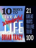 10 Ways to Live a Wonderful Life, 21 Great Ways to Live to Be 100 Lib/E