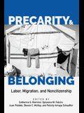 Precarity and Belonging: Labor, Migration, and Noncitizenship