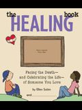 The Healing Book: Facing the Death-And Celebrating the Life-Of Someone You Love