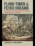 Flush Times and Fever Dreams: A Story of Capitalism and Slavery in the Age of Jackson