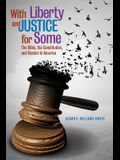 With Liberty & Justice for Some: The Bible, the Constitution, and Racism in America
