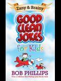 Zany & Brainy Good Clean Jokes for Kids