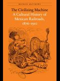 The Civilizing Machine: A Cultural History of Mexican Railroads, 1876-1910