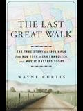 The Last Great Walk: The True Story of a 1909 Walk from New York to San Francisco, and Why It Matters Today