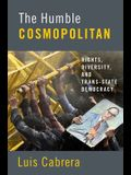 The Humble Cosmopolitan: Rights, Diversity, and Trans-State Democracy