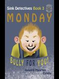 Sink Detectives Book 3 'Monday': Bully for You!