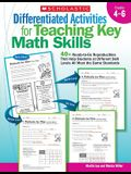 Differentiated Activities for Teaching Key Math Skills: Grades 4–6: 40+ Ready-to-Go Reproducibles That Help Students at Different Skill Levels All Meet the Same Standards
