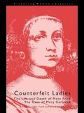 Counterfeit Ladies: The Life and Death of Moll Cutpurse and the Case of Mary Carleton