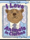 I Love Animals in Clothes: A Coloring Book of Cute and Quirky Animal Portraits